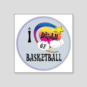 """I Dream of Basketball Square Sticker 3"""" x 3"""""""