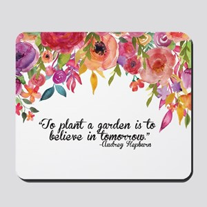 Plant a Garden and believe Mousepad