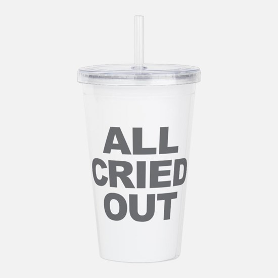 All Cried Out Acrylic Double-wall Tumbler