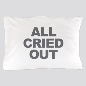 All Cried Out Pillow Case