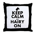 Keep Calm and Hairy On Throw Pillow