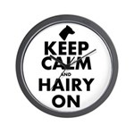 Keep Calm and Hairy On Wall Clock