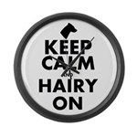 Keep Calm and Hairy On Large Wall Clock