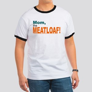 Mom, the Meatloaf! T-Shirt