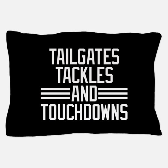 Tailgates Tackles And Touchdowns Pillow Case