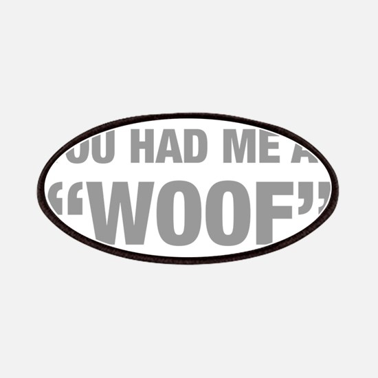 you-had-me-at-woof-HEL-GRAY Patches