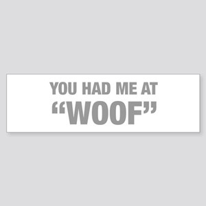 you-had-me-at-woof-HEL-GRAY Bumper Sticker