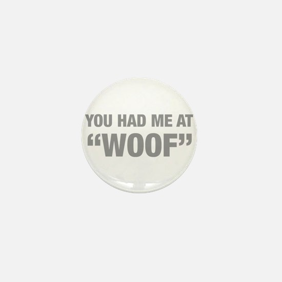 you-had-me-at-woof-HEL-GRAY Mini Button