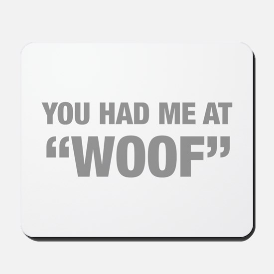 you-had-me-at-woof-HEL-GRAY Mousepad