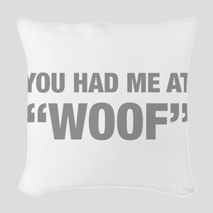 you-had-me-at-woof-HEL-GRAY Woven Throw Pillow