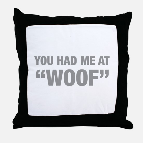 you-had-me-at-woof-HEL-GRAY Throw Pillow