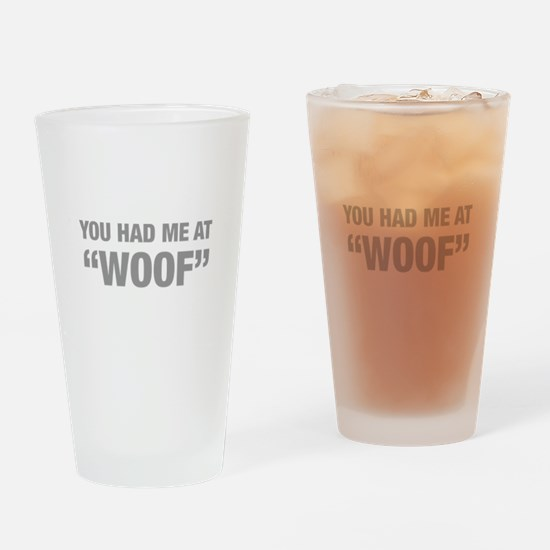 you-had-me-at-woof-HEL-GRAY Drinking Glass
