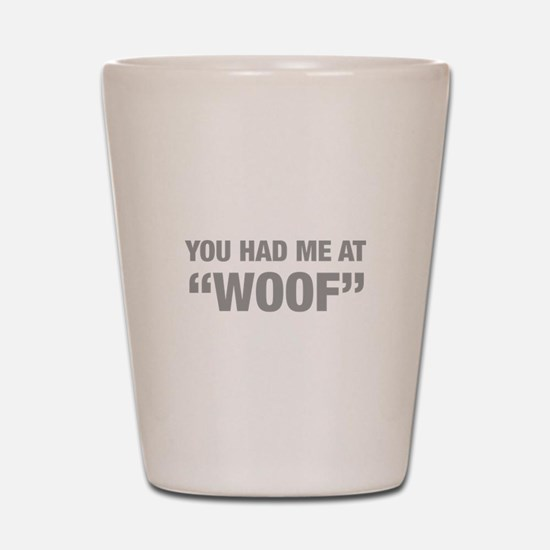 you-had-me-at-woof-HEL-GRAY Shot Glass
