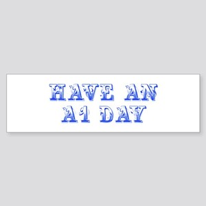 have-an-A1-day--max-blue Bumper Sticker