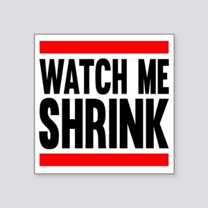 "Watch Me Shrink Square Sticker 3"" x 3"""