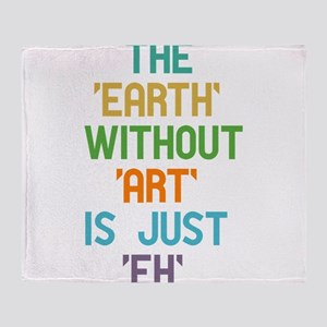 The Earth Without Art Throw Blanket