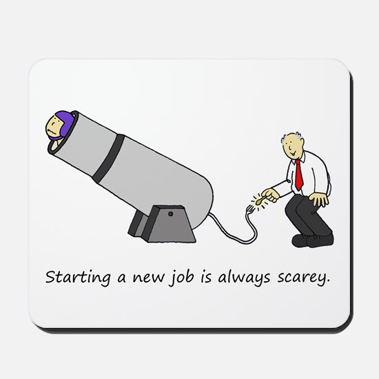 It's scarey starting a new job. Mousepad