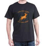 You can jump, but Dark T-Shirt