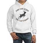You can jump but Hooded Sweatshirt