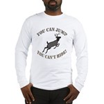 you can jump but Long Sleeve T-Shirt