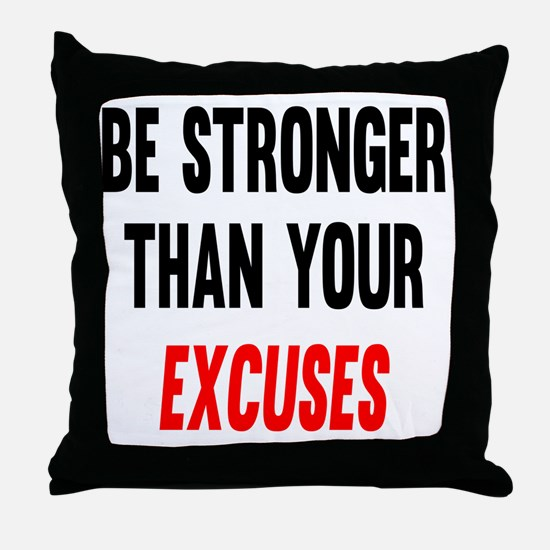 Be Stronger Than Your Excuses Throw Pillow