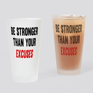 Be Stronger Than Your Excuses Drinking Glass