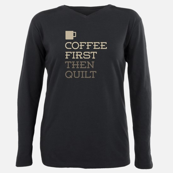 Coffee Then Quilt T-Shirt