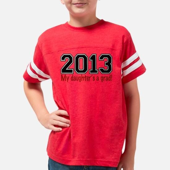 2013 My Daughters A Grad Youth Football Shirt