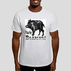 You're Boaring Light T-Shirt