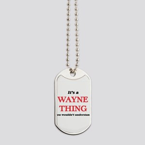 It's a Wayne thing, you wouldn't Dog Tags