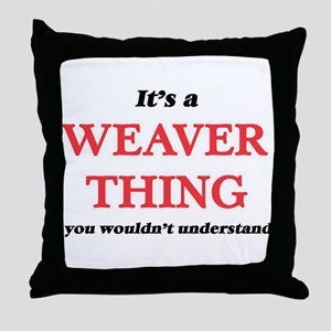 It's a Weaver thing, you wouldn&# Throw Pillow