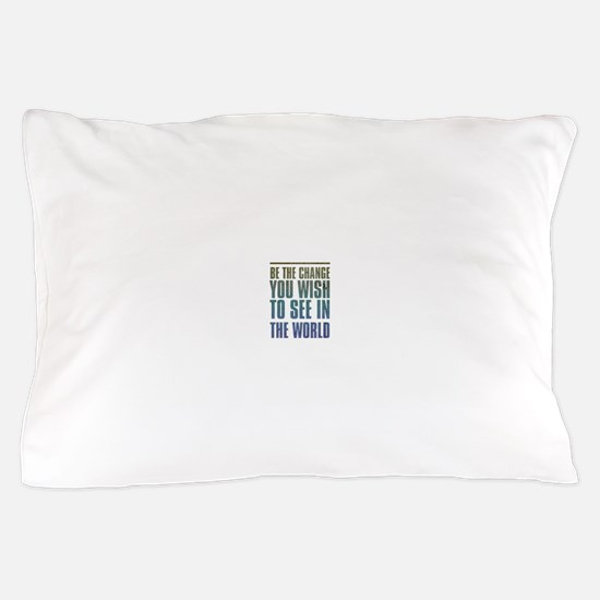 Be the Change you wish to see in the World Pillow