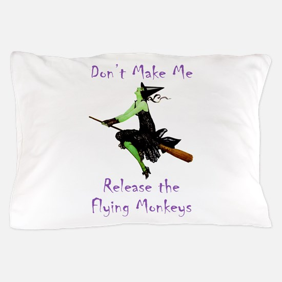 Don't Make Me Release The Flying Monkeys Pillow Ca