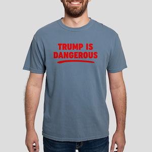 Trump Is Dangerous Mens Comfort Colors Shirt