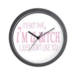 It's Not That I'm A Bitch Wall Clock