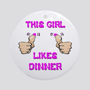 This Girl Likes Dinner Ornament (Round)