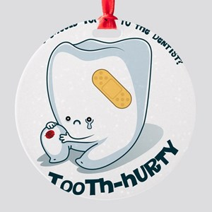Tooth-Hurty - Dark Text Round Ornament