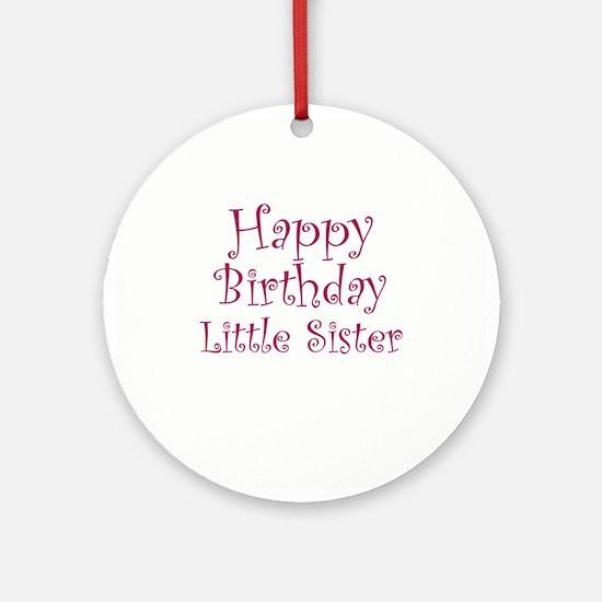 Happy Birthday Little Sister Ornament (Round)