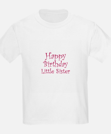 Happy Birthday Little Sister Kids T-Shirt