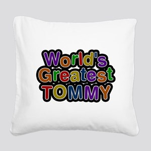 Worlds Greatest Tommy Square Canvas Pillow