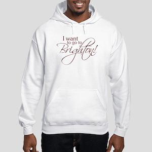 I Want to Go to Brighton! Hooded Sweatshirt