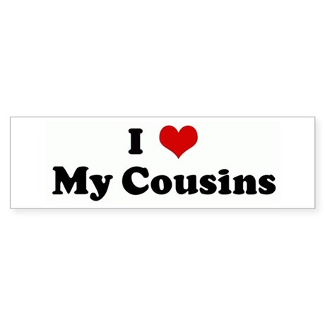 I Love My Cousins Bumper Sticker