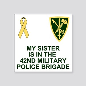"""Army-42nd-MP-Bde-My-Sister. Square Sticker 3"""" x 3"""""""