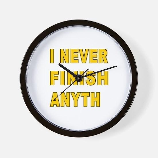 I Never Finish Anyth - Saying Wall Clock