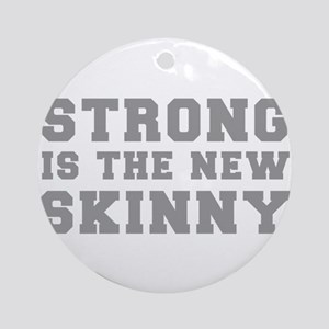 strong-is-the-new-skinny-fresh-gray Ornament (Roun