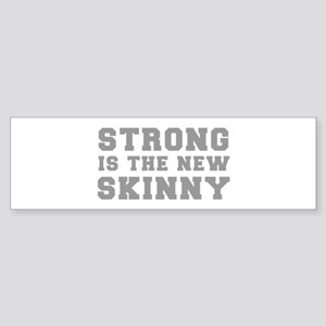strong-is-the-new-skinny-fresh-gray Bumper Sticker