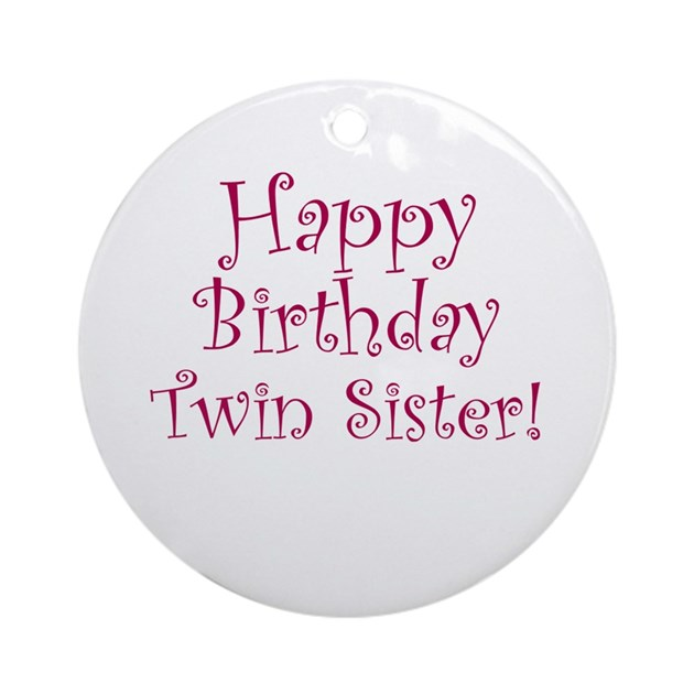 happy birthday twin sister ornament round by celebrateshop