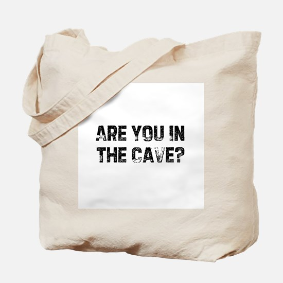 Are You In The Cave? Tote Bag