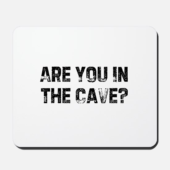 Are You In The Cave? Mousepad