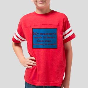 My mummys stash is better tha Youth Football Shirt